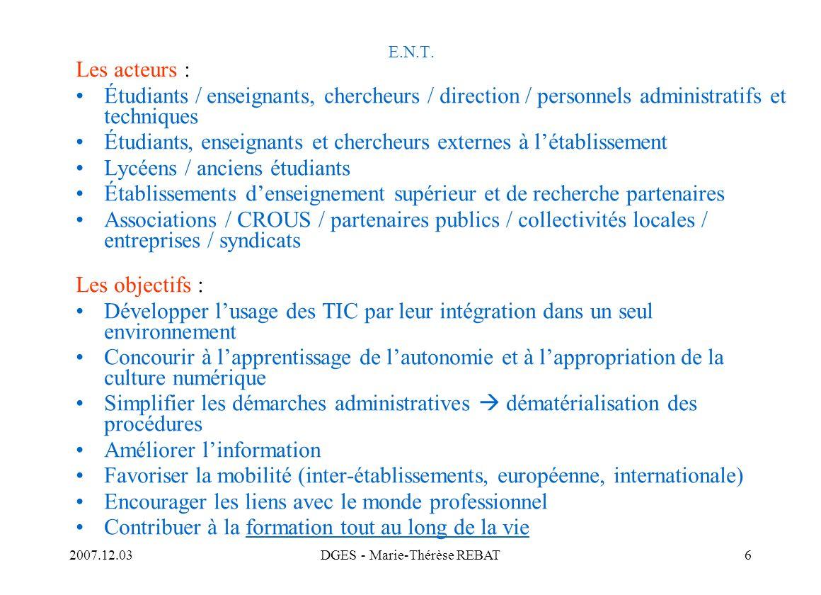 2007.12.03DGES - Marie-Thérèse REBAT6 E.N.T. Les acteurs : Étudiants / enseignants, chercheurs / direction / personnels administratifs et techniques É