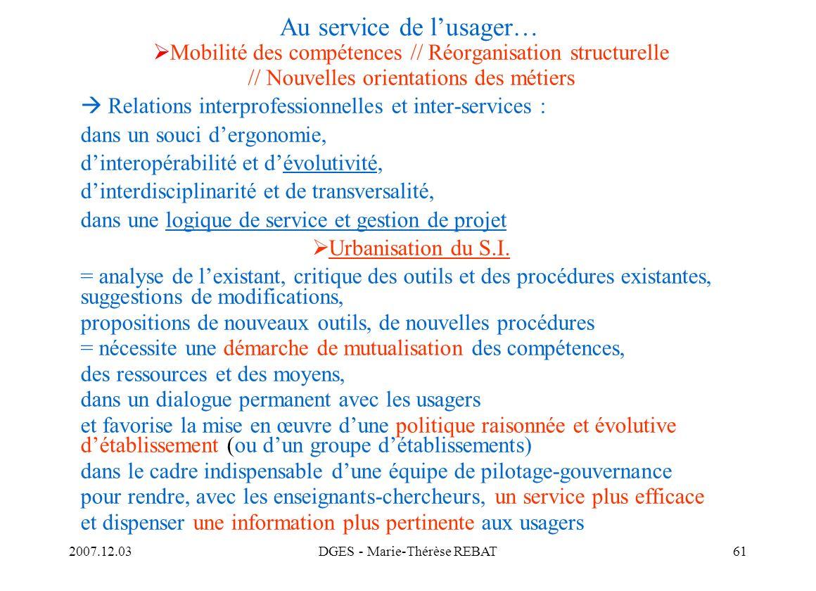 2007.12.03DGES - Marie-Thérèse REBAT61 Au service de lusager… Mobilité des compétences // Réorganisation structurelle // Nouvelles orientations des mé
