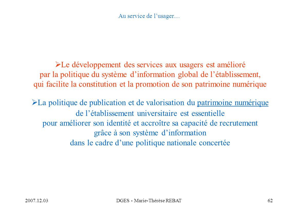 2007.12.03DGES - Marie-Thérèse REBAT62 Au service de lusager… Le développement des services aux usagers est amélioré par la politique du système dinfo