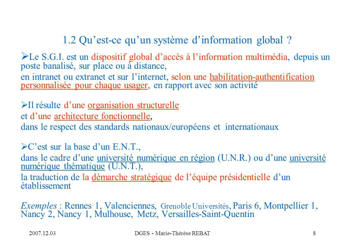 2007.12.03DGES - Marie-Thérèse REBAT8 1.2 Quest-ce quun système dinformation global ? Le S.G.I. est un dispositif global daccès à linformation multimé
