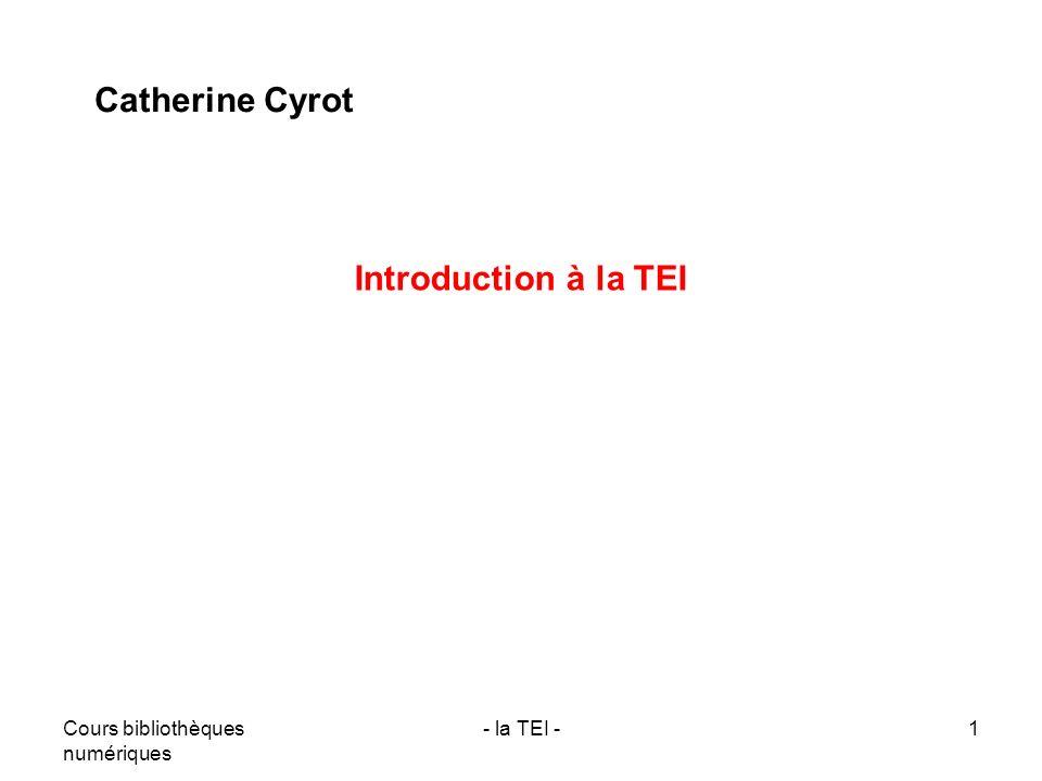 Cours bibliothèques numériques - la TEI -1 Introduction à la TEI Catherine Cyrot