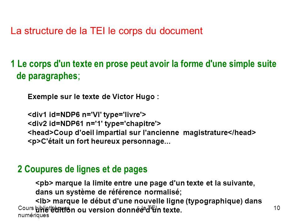Cours bibliothèques numériques - la TEI -10 La structure de la TEI le corps du document 1 Le corps d'un texte en prose peut avoir la forme d'une simpl