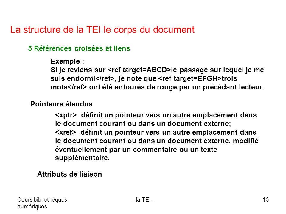 Cours bibliothèques numériques - la TEI -13 La structure de la TEI le corps du document 5 Références croisées et liens Exemple : Si je reviens sur le