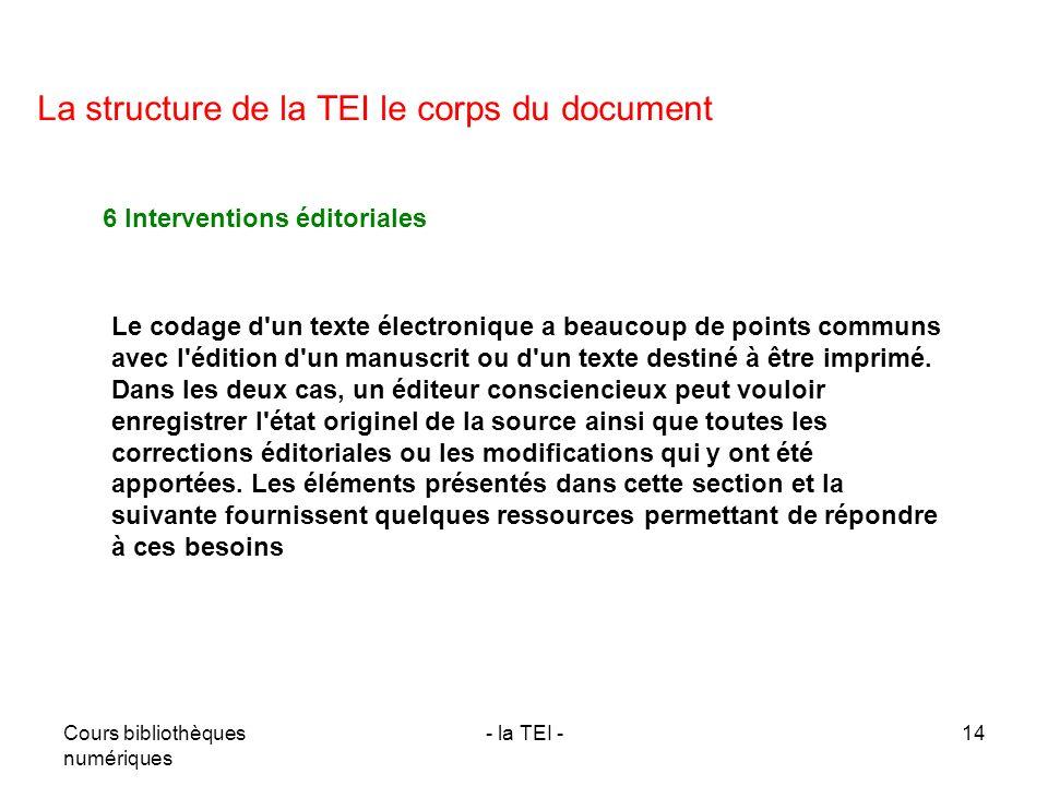 Cours bibliothèques numériques - la TEI -14 La structure de la TEI le corps du document Le codage d'un texte électronique a beaucoup de points communs