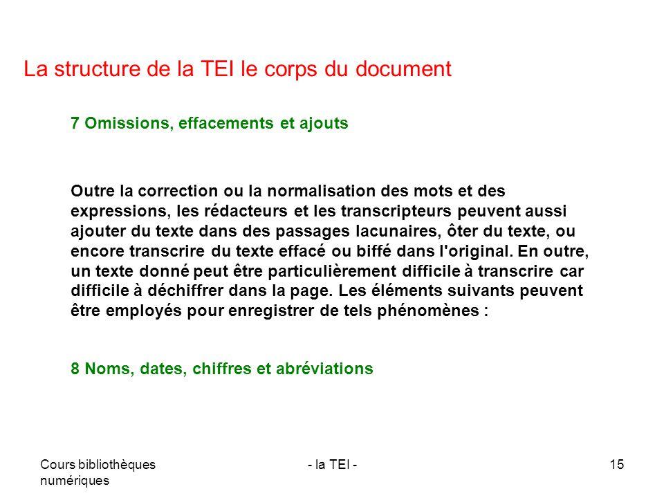Cours bibliothèques numériques - la TEI -15 La structure de la TEI le corps du document 7 Omissions, effacements et ajouts Outre la correction ou la n