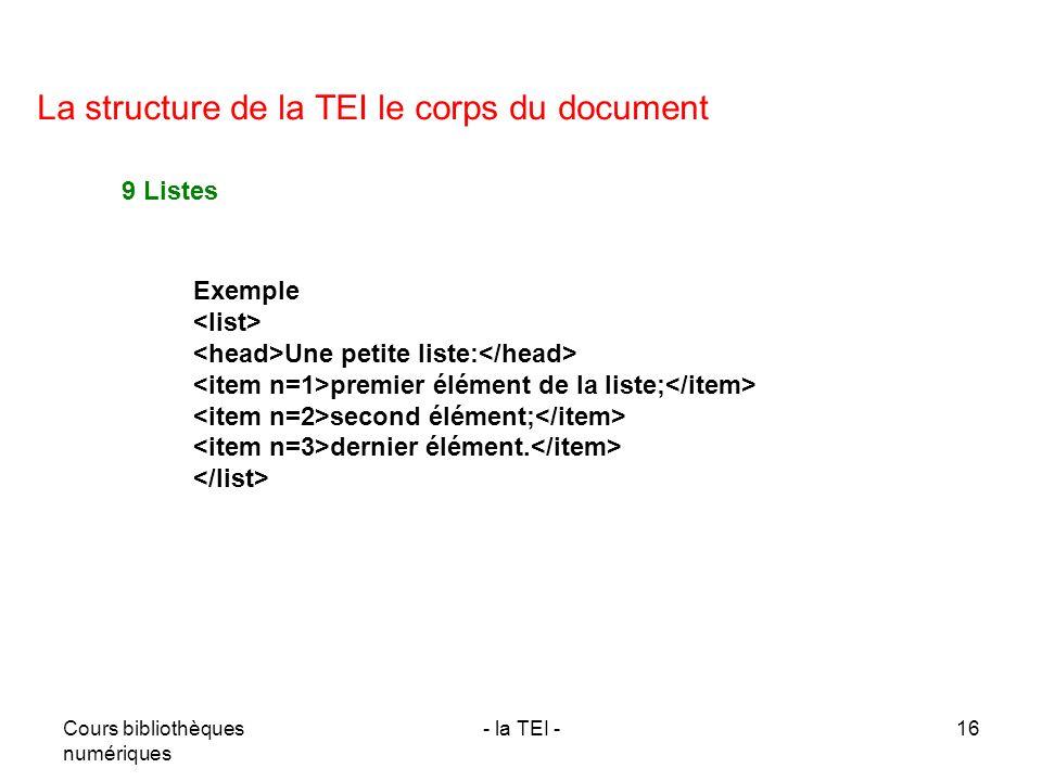 Cours bibliothèques numériques - la TEI -16 La structure de la TEI le corps du document 9 Listes Exemple Une petite liste: premier élément de la liste