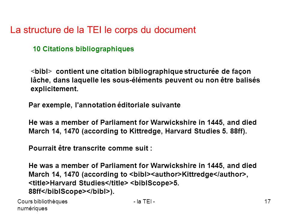 Cours bibliothèques numériques - la TEI -17 La structure de la TEI le corps du document 10 Citations bibliographiques contient une citation bibliograp