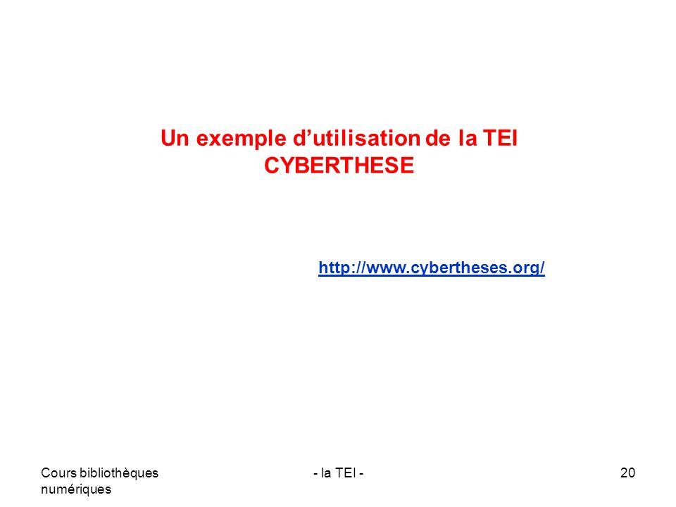 Cours bibliothèques numériques - la TEI -20 Un exemple dutilisation de la TEI CYBERTHESE http://www.cybertheses.org/