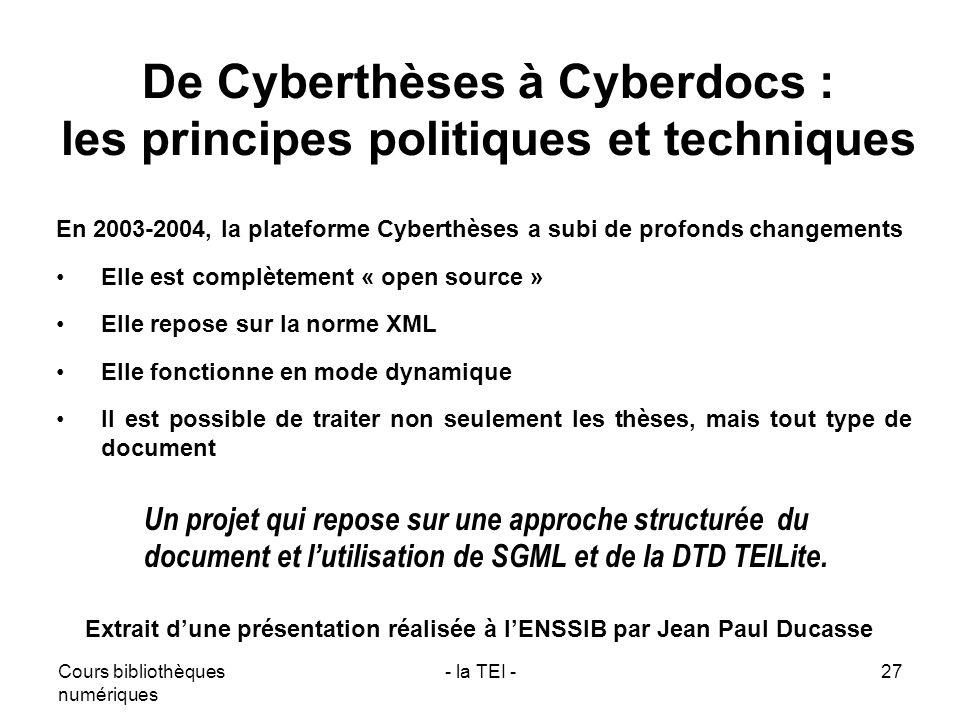 Cours bibliothèques numériques - la TEI -27 De Cyberthèses à Cyberdocs : les principes politiques et techniques En 2003-2004, la plateforme Cyberthèse