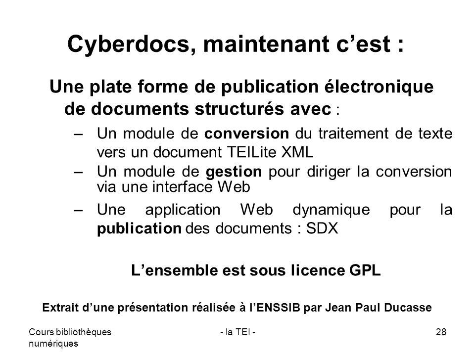 Cours bibliothèques numériques - la TEI -28 Cyberdocs, maintenant cest : Une plate forme de publication électronique de documents structurés avec : –U