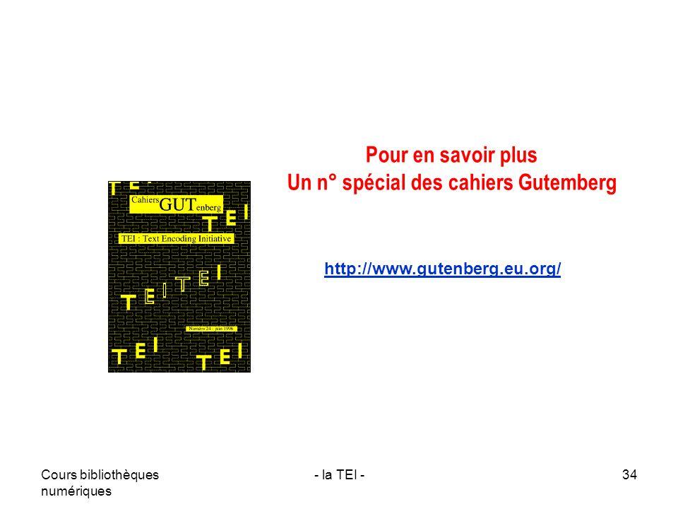 Cours bibliothèques numériques - la TEI -34 http://www.gutenberg.eu.org/ Pour en savoir plus Un n° spécial des cahiers Gutemberg