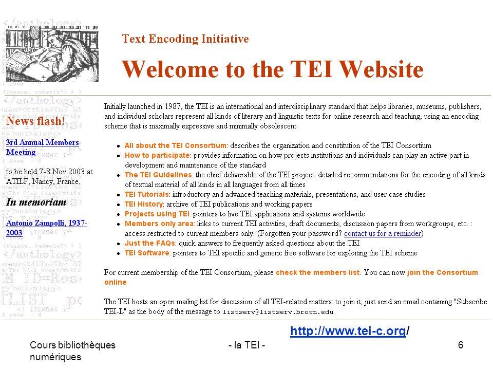 Cours bibliothèques numériques - la TEI -6 http://www.tei-c.orghttp://www.tei-c.org/