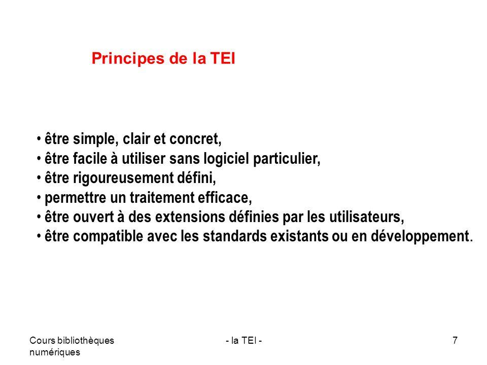 Cours bibliothèques numériques - la TEI -7 être simple, clair et concret, être facile à utiliser sans logiciel particulier, être rigoureusement défini