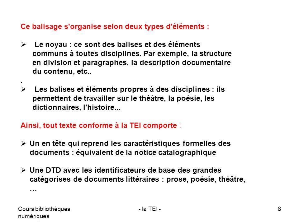Cours bibliothèques numériques - la TEI -8 Ainsi, tout texte conforme à la TEI comporte : Un en tête qui reprend les caractéristiques formelles des do