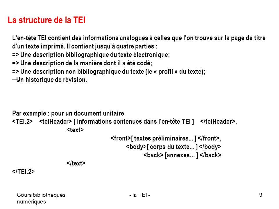 Cours bibliothèques numériques - la TEI -9 La structure de la TEI L'en-tête TEI contient des informations analogues à celles que l'on trouve sur la pa