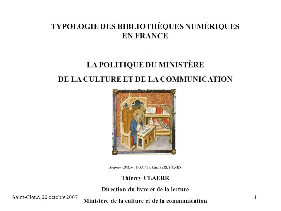 Saint-Cloud, 22 octobre 20071 TYPOLOGIE DES BIBLIOTHÈQUES NUMÉRIQUES EN FRANCE - LA POLITIQUE DU MINISTÈRE DE LA CULTURE ET DE LA COMMUNICATION Avignon, BM, ms 6733, f.55.