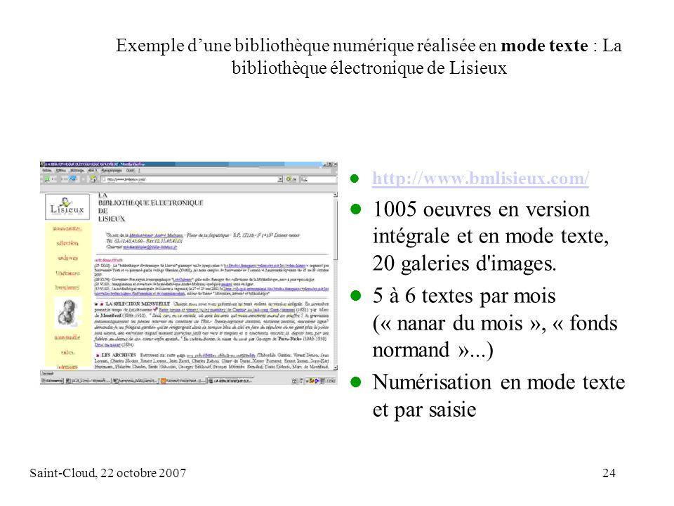 Saint-Cloud, 22 octobre 200724 Exemple dune bibliothèque numérique réalisée en mode texte : La bibliothèque électronique de Lisieux http://www.bmlisieux.com/ 1005 oeuvres en version intégrale et en mode texte, 20 galeries d images.