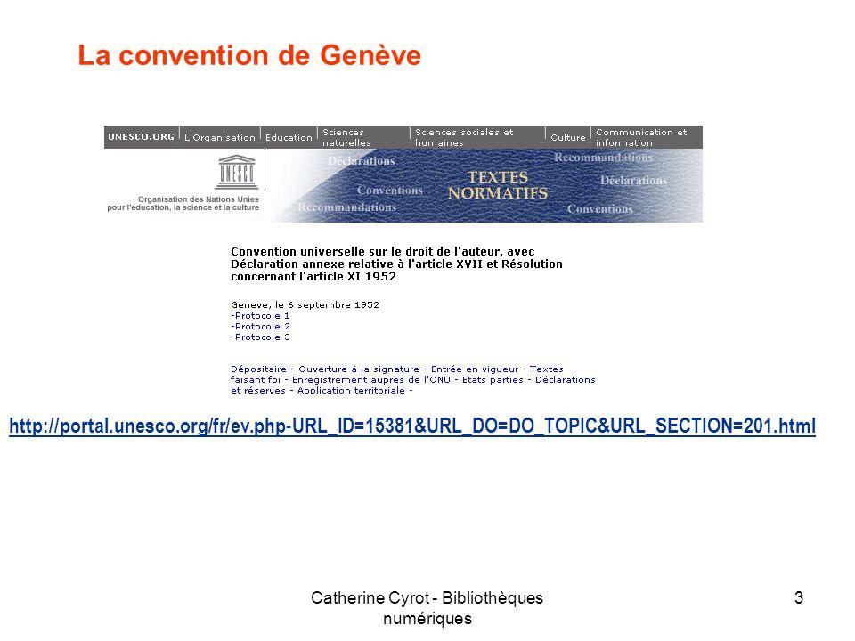 Catherine Cyrot - Bibliothèques numériques 3 La convention de Genève http://portal.unesco.org/fr/ev.php-URL_ID=15381&URL_DO=DO_TOPIC&URL_SECTION=201.h