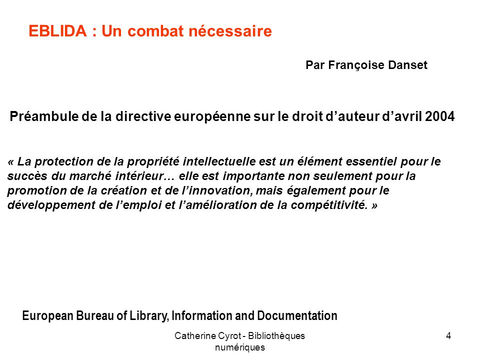 Catherine Cyrot - Bibliothèques numériques 4 « La protection de la propriété intellectuelle est un élément essentiel pour le succès du marché intérieu