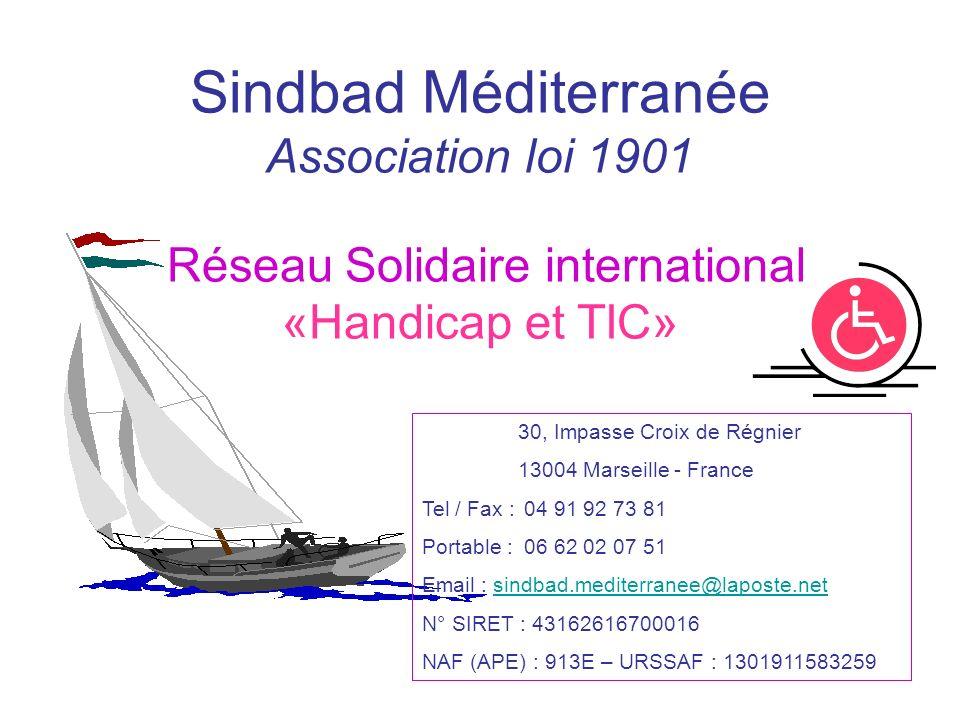 Sindbad Méditerranée Association loi 1901 Réseau Solidaire international «Handicap et TIC» 30, Impasse Croix de Régnier 13004 Marseille - France Tel /