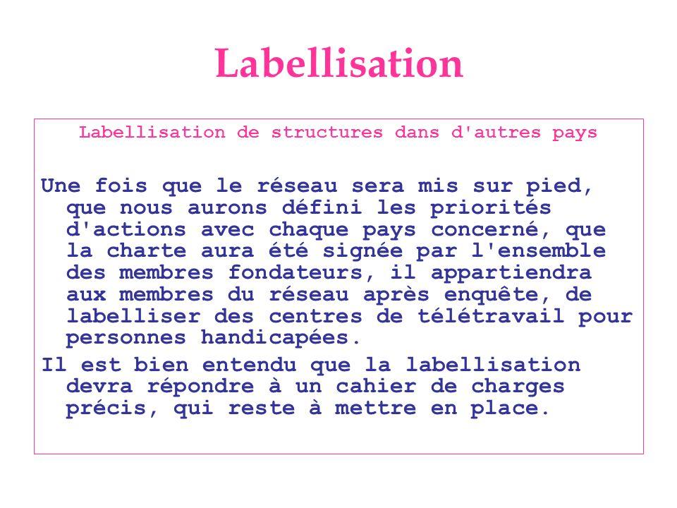 Labellisation Labellisation de structures dans d'autres pays Une fois que le réseau sera mis sur pied, que nous aurons défini les priorités d'actions