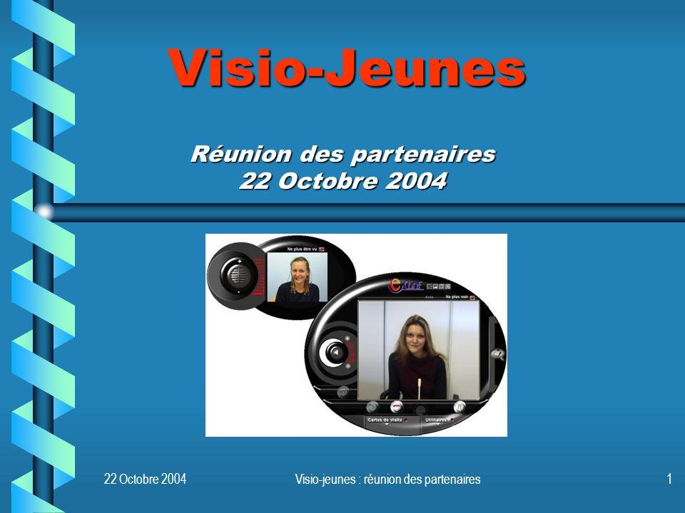 22 Octobre 2004Visio-jeunes : réunion des partenaires1 Visio-Jeunes Réunion des partenaires 22 Octobre 2004