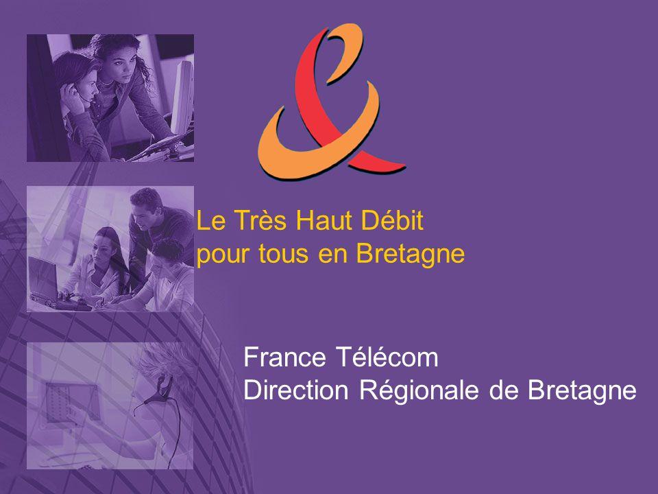 Le Très Haut Débit pour tous en Bretagne France Télécom Direction Régionale de Bretagne