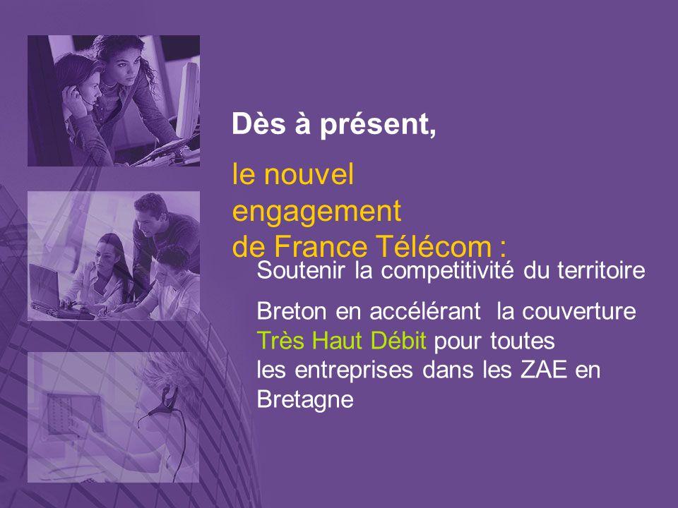 Dès à présent, Soutenir la competitivité du territoire Breton en accélérant la couverture Très Haut Débit pour toutes les entreprises dans les ZAE en Bretagne le nouvel engagement de France Télécom :