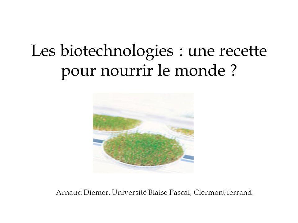 Les biotechnologies : une recette pour nourrir le monde ? Arnaud Diemer, Université Blaise Pascal, Clermont ferrand.