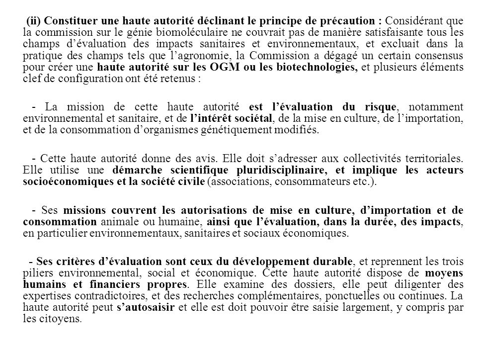 (ii) Constituer une haute autorité déclinant le principe de précaution : Considérant que la commission sur le génie biomoléculaire ne couvrait pas de