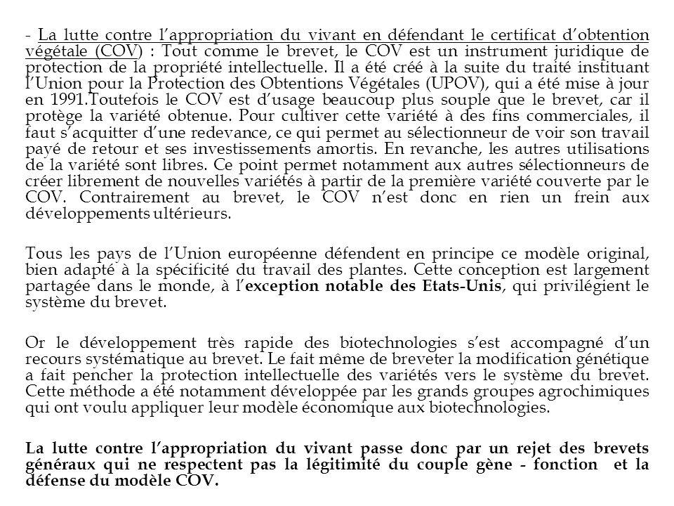 - La lutte contre lappropriation du vivant en défendant le certificat dobtention végétale (COV) : Tout comme le brevet, le COV est un instrument jurid
