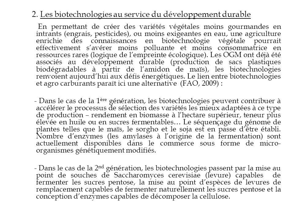 2. Les biotechnologies au service du développement durable En permettant de créer des variétés végétales moins gourmandes en intrants (engrais, pestic