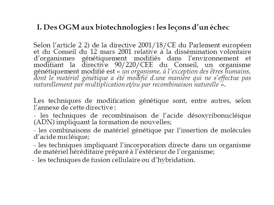 I. Des OGM aux biotechnologies : les leçons dun échec Selon larticle 2 2) de la directive 2001/18/CE du Parlement européen et du Conseil du 12 mars 20