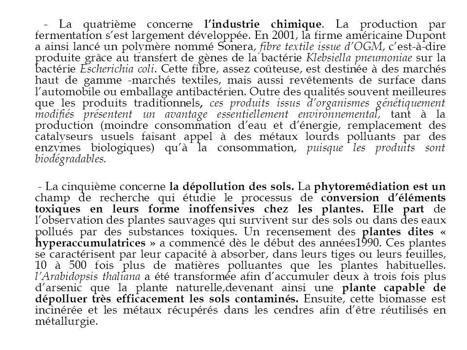 - La quatrième concerne lindustrie chimique. La production par fermentation sest largement développée. En 2001, la firme américaine Dupont a ainsi lan