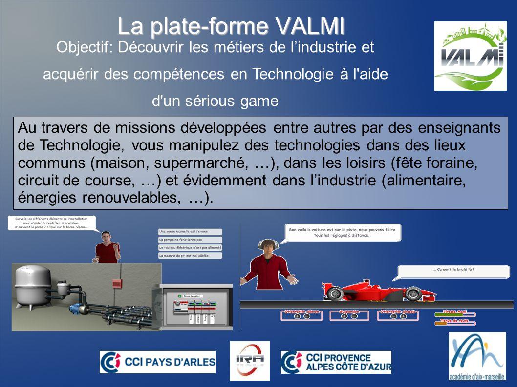 La plate-forme VALMI Objectif: Découvrir les métiers de lindustrie et acquérir des compétences en Technologie à l'aide d'un sérious game Au travers de