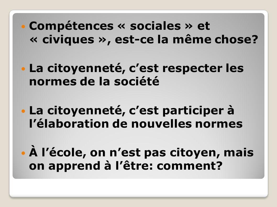 Compétences « sociales » et « civiques », est-ce la même chose? La citoyenneté, cest respecter les normes de la société La citoyenneté, cest participe