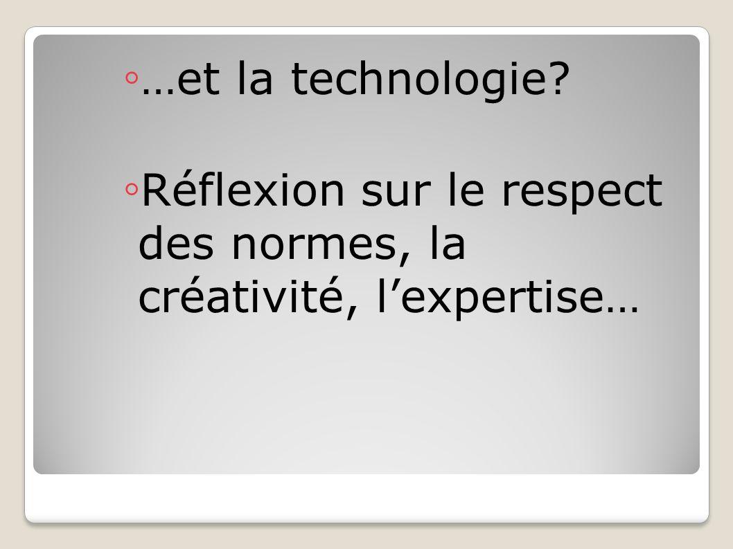 …et la technologie? Réflexion sur le respect des normes, la créativité, lexpertise…