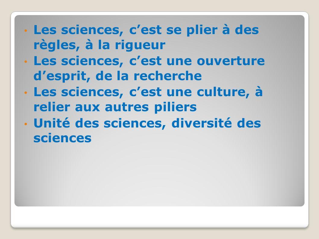 Les sciences, cest se plier à des règles, à la rigueur Les sciences, cest une ouverture desprit, de la recherche Les sciences, cest une culture, à rel