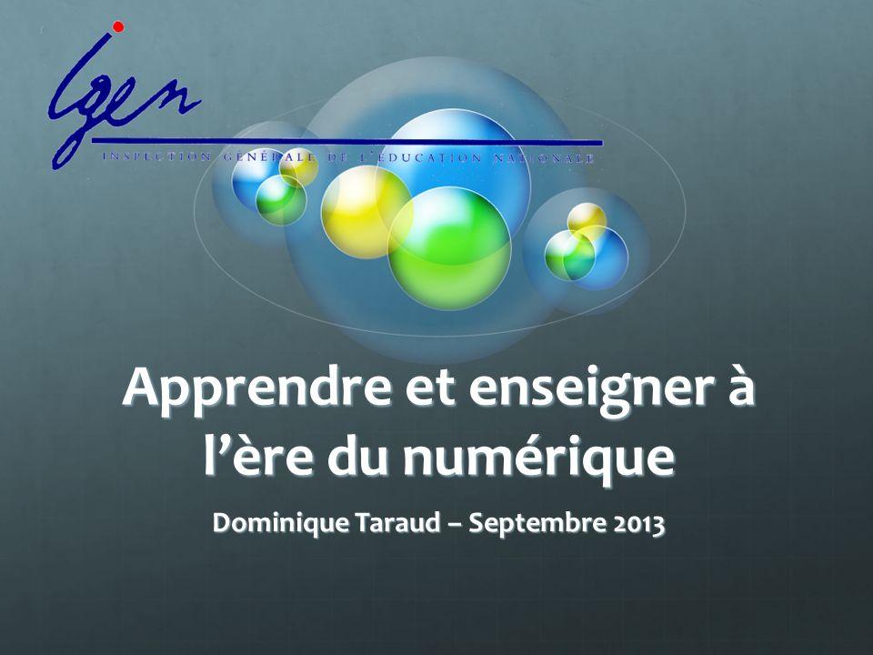 Apprendre et enseigner à lère du numérique Dominique Taraud – Septembre 2013