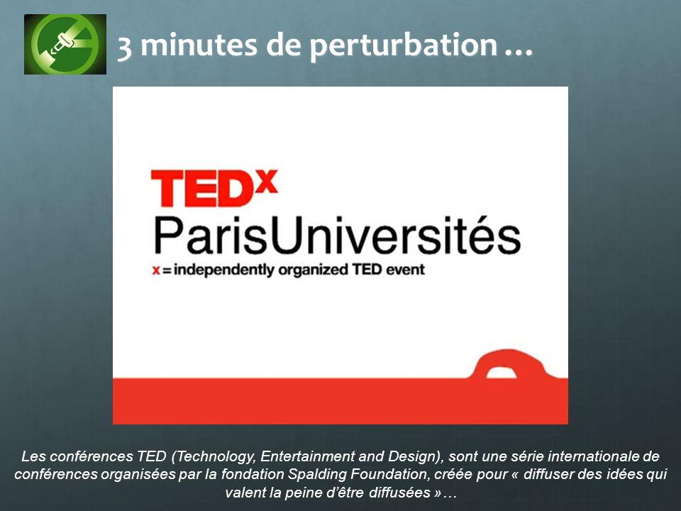 3 minutes de perturbation … Les conférences TED (Technology, Entertainment and Design), sont une série internationale de conférences organisées par la