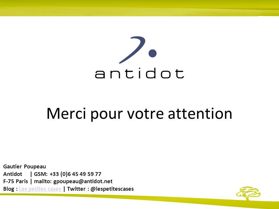 Merci pour votre attention Gautier Poupeau Antidot | GSM: +33 (0)6 45 49 59 77 F-75 Paris | mailto: gpoupeau@antidot.net Blog : Les petites cases | Twitter : @lespetitescasesLes petites cases