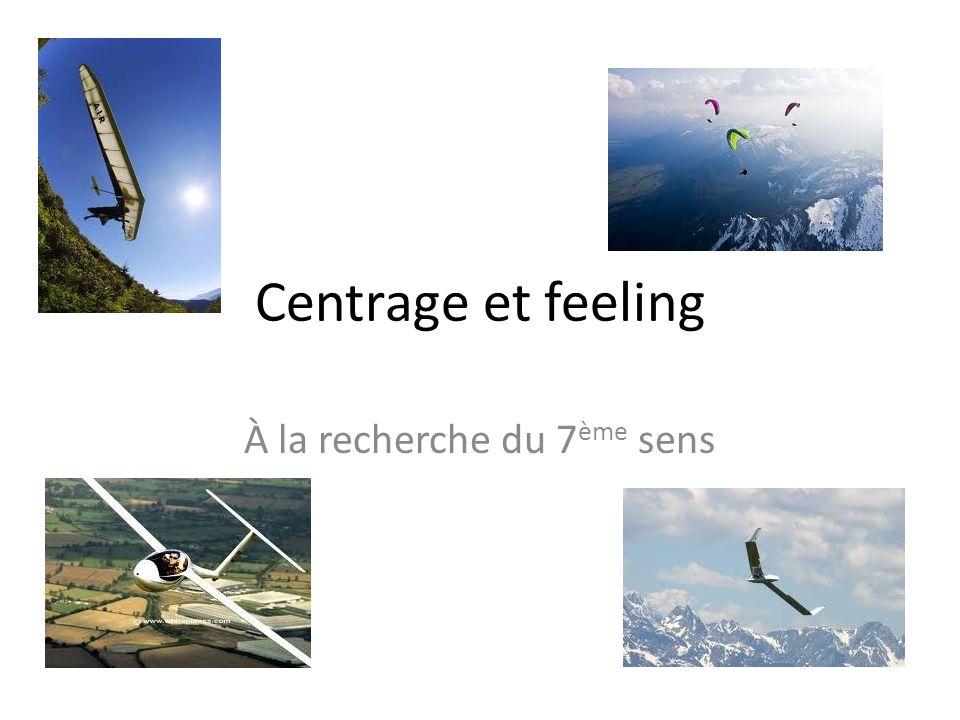 Centrage et feeling À la recherche du 7 ème sens