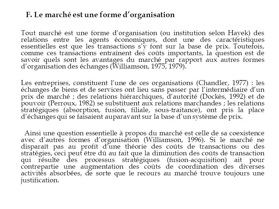 F. Le marché est une forme dorganisation Tout marché est une forme dorganisation (ou institution selon Hayek) des relations entre les agents économiqu