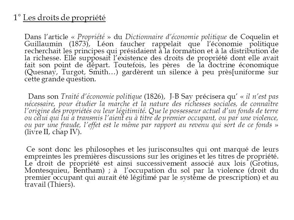 1° Les droits de propriété Dans larticle « Propriété » du Dictionnaire déconomie politique de Coquelin et Guillaumin (1873), Léon faucher rappelait qu