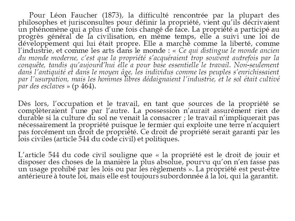 Pour Léon Faucher (1873), la difficulté rencontrée par la plupart des philosophes et jurisconsultes pour définir la propriété, vient quils décrivaient