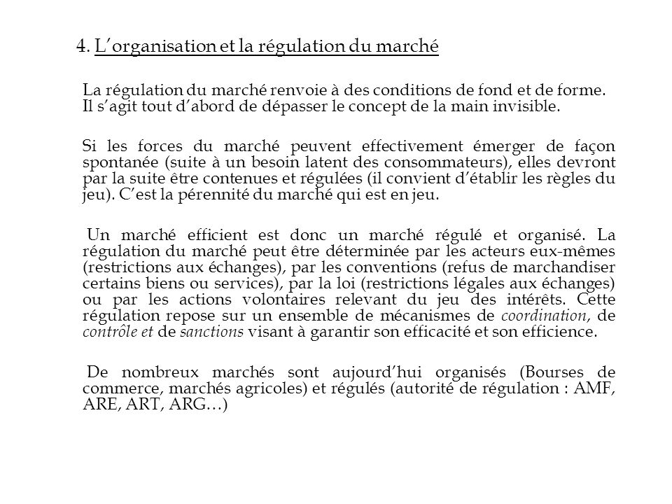 4. Lorganisation et la régulation du marché La régulation du marché renvoie à des conditions de fond et de forme. Il sagit tout dabord de dépasser le