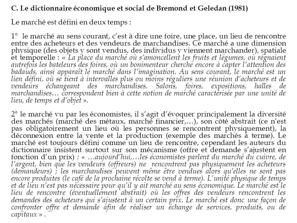 C. Le dictionnaire économique et social de Bremond et Geledan (1981) Le marché est défini en deux temps : 1° le marché au sens courant, cest à dire un