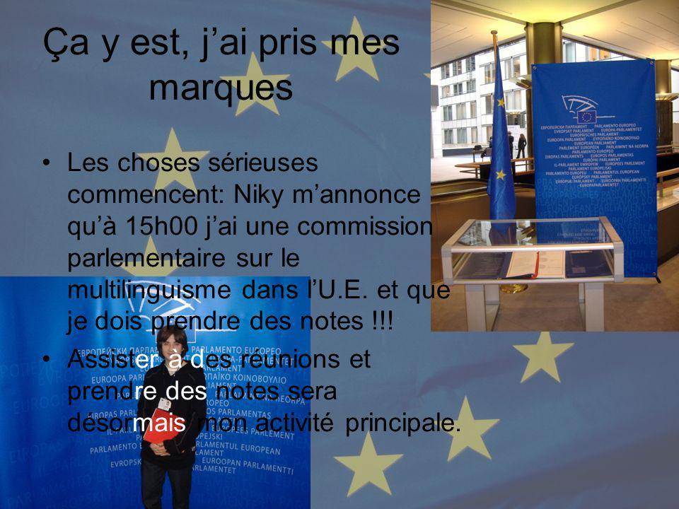 Ça y est, jai pris mes marques Les choses sérieuses commencent: Niky mannonce quà 15h00 jai une commission parlementaire sur le multilinguisme dans lU.E.