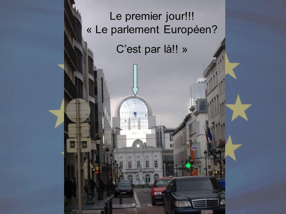 Le premier jour!!! « Le parlement Européen Cest par là!! »