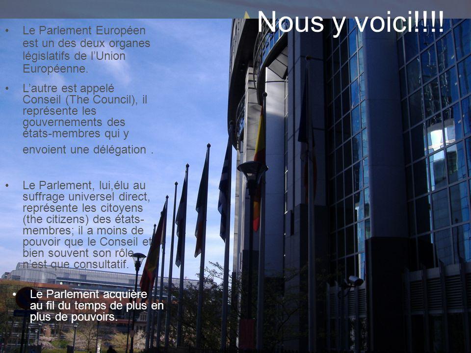 Nous y voici!!!! Le Parlement Européen est un des deux organes législatifs de lUnion Européenne. Lautre est appelé Conseil (The Council), il représent